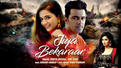Jiya Bekarar Lyrics - Shreya Ghoshal & Dine Khan | Latest Hindi Songs 2017