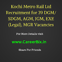 Kochi Metro Rail Ltd Recruitment for 39 DGM/ SDGM, AGM, JGM, EXE (Legal), MGR Vacancies
