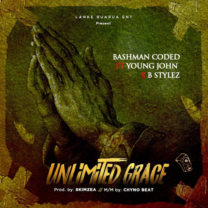[Music] Bashman Coded ft Young John x Bstylez - Unlimited Grace