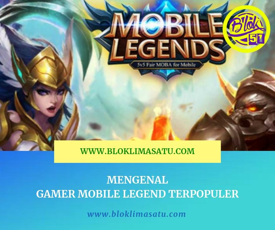 Yuk Kenalan Dengan Gamers ML / Mobile Legend Terpopuler Abad Ini