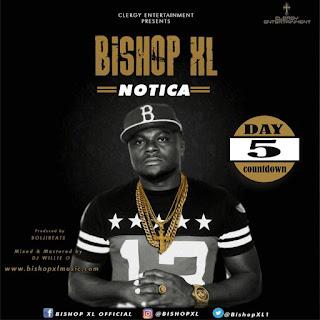 Notica  By Bishop XL drops soon