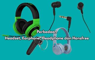Perbedaan Antara Headset, Earphone, Headphone dan Hansfree  dengan Mudah