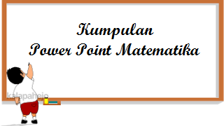 Download Power Point Matematika SMP Kelas 7 dan 8 Kurikulum 2013