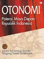 OTONOMI (Potensi Masa Depan Republik Indonesia) Pengarang : Centre for Political Studies Soegeng Sarjadi Syndicated Penerbit : Gramedia