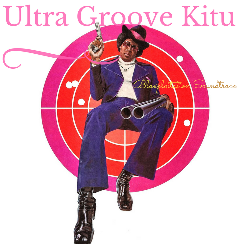 Ultra Groove Kitu Blaxploitation Mood Mixtape