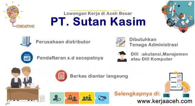 Lowongan Kerja Aceh  terbaru  2018   Tenaga administrasi PT Sutan Kasim di Aceh Besar Banda Aceh DIII akutansi DIII Manajemen DIII Komputer
