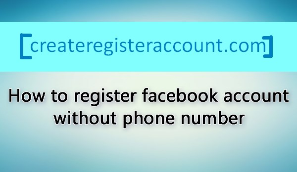 how to register facebook without phone number