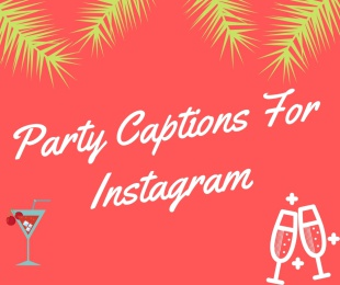 Party Captions For Instagram - 200+ [Best] Instagram Captions For