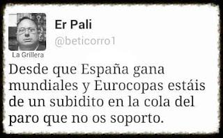 Desde que España gana mundiales y Eurocopas estáis de un subidito en la cola del paro que no os soporto