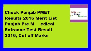 Check Punjab PMET Results 2016 Merit List Punjab Pre ​​Medical Entrance Test Result 2016, Cut off Marks
