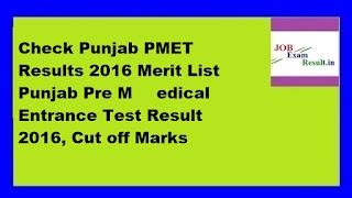 Check Punjab PMET Results 2016 Merit List Punjab Pre Medical Entrance Test Result 2016, Cut off Marks