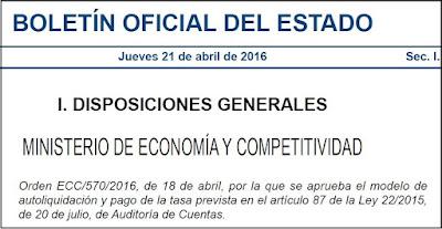 Orden ECC/570/2016, de 18 de abril, por la que se aprueba el modelo de autoliquidación y pago de la tasa prevista en el artículo 87 de la Ley 22/2015, de 20 de julio, de Auditoría de Cuentas.