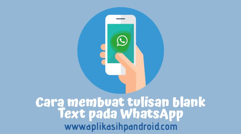 Cara gampang membuat tulisan kosong di status, chat & profil whatsapp