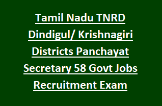 Tamil Nadu TNRD Dindigul Krishnagiri Districts Panchayat Secretary 58 Govt Jobs Recruitment Exam Notification 2018