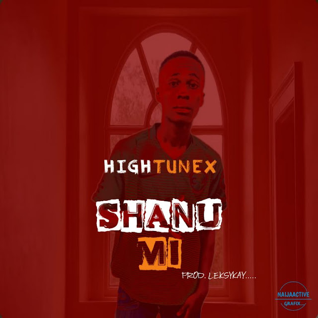 Hightunex – Shanu Mi - www.mp3made.com.ng