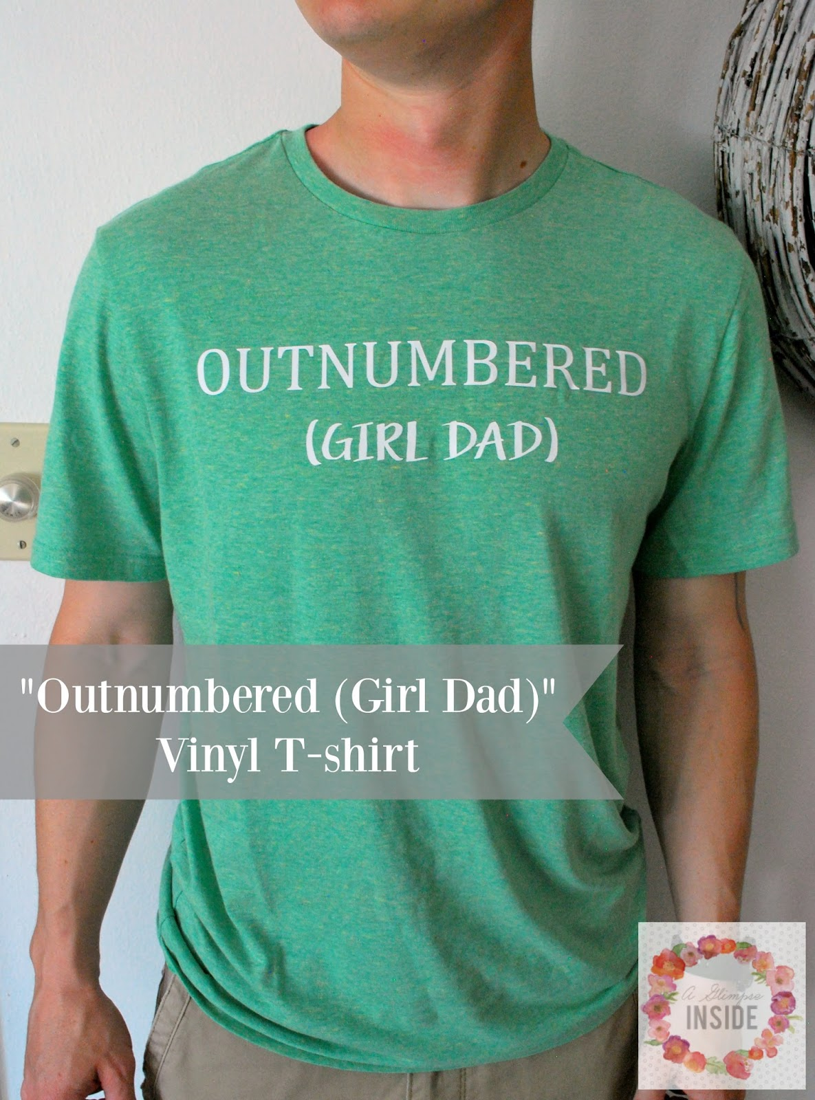 http://www.aglimpseinsideblog.com/2016/06/outnumbered-girl-dad-vinyl-t-shirt.html