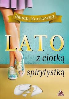 Lato z ciotką spirytystką - Danuta Korolewicz (PATRONAT MEDIALNY)