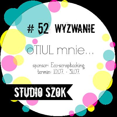 http://studioszok.blogspot.com/2017/07/wyzwanie-52-otiul-mnie.html