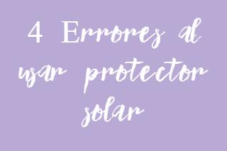 4 Errores al usar protector solar