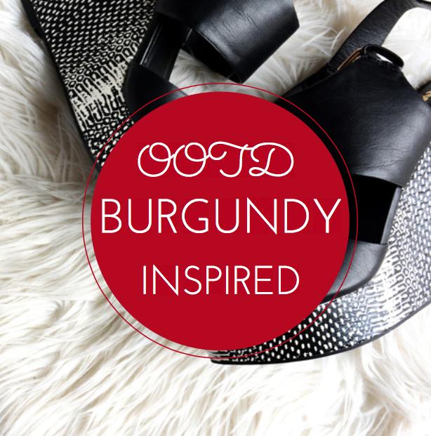 Burgundy Inspired OOTD