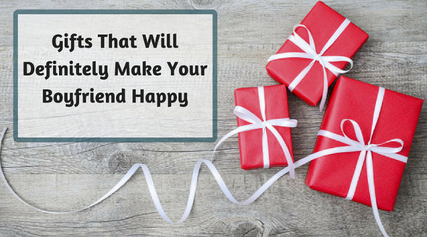 Gifts That Will Definitely Make Your Boyfriend Happy