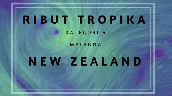 Bila Ribut Tropika Kategori 4 Melanda New Zealand