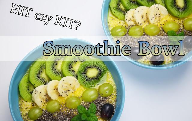 SMOOTHIE BOWL - hit czy kit?