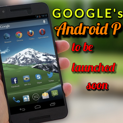 Android P launch by Google as next OS after Android Oreo | Android P best features and specifications