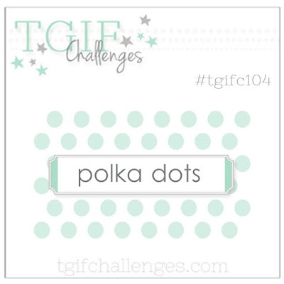 http://tgifchallenges.blogspot.com/2017/04/tgifc104-polka-dot-inspiration.html