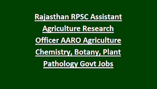 Rajasthan RPSC Assistant Agriculture Research Officer AARO Agriculture Chemistry, Botany, Plant Pathology Govt Jobs Recruitment 2018