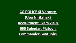 CG POLICE SI Vacancy (Upa Nirikshak) Recruitment Exam 2018 655 Subedar, Platoon Commander Govt Jobs Exam Pattern and Syllabus