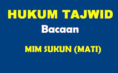 Belajar Hukum Bacaan Tajwid Mim Mati (Sukun)