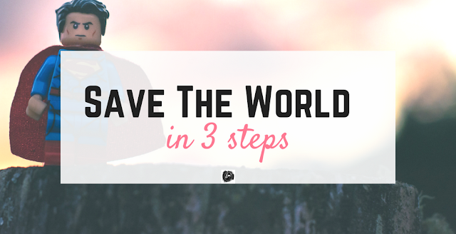 Save The World in THREE STEPS!