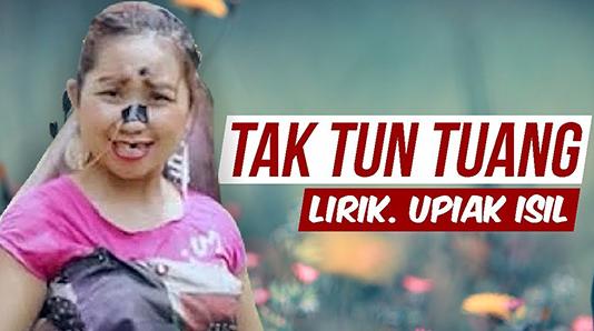 Lirik Tak Tun Tuang - Upiak Isil