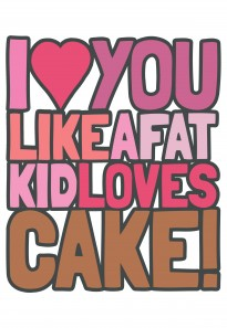 Fat kid loves cake St Valentine Day Card, Scribbler