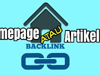 Backlink Ke Homepage Atau Ke Artikel Mana Yang Lebih Baik ?