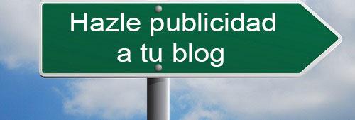 Hazle publicidad a tu blog