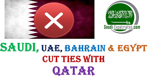 SAUDI ARABIA UAE BAHRAIN CUT TIES WITH QATAR