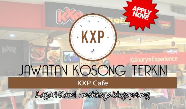 Jawatan Kosong Terkini 2017 di KXP Cafe mehkerja