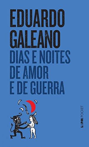 Dias e Noites de Amor e Guerra - Eduardo Galeano
