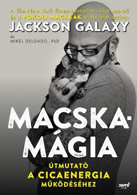 Jackson Galaxy – Macskamágia megjelent a Jaffa Kiadó gondozásában, a macskatartás témakörében