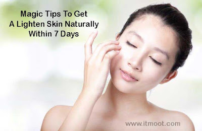 Magic Tips To Get A Lighten Skin Naturally Within 7 Days