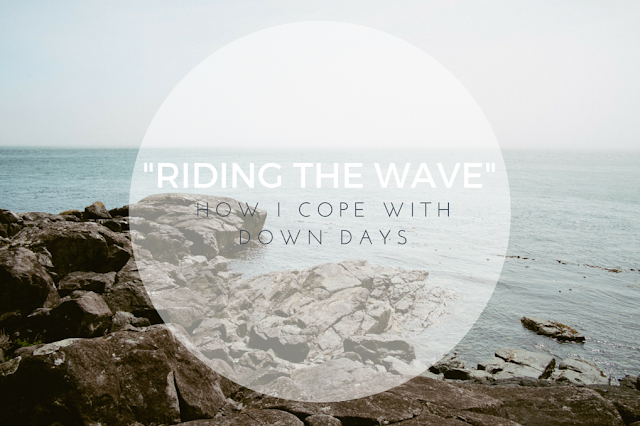 Riding the Wave: How I Cope with Down Days