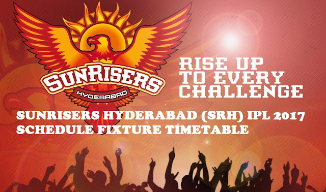 SUNRISERS HYDERABAD (SRH) IPL 2017 SCHEDULE FIXTURE TIMETABLE