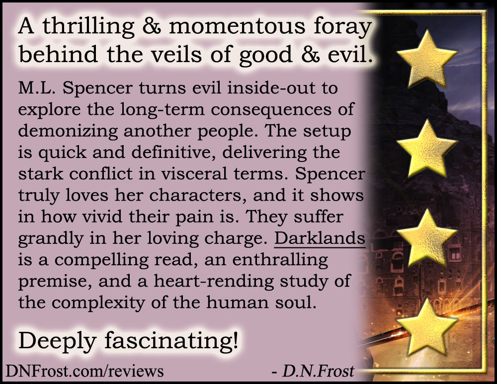 Review image from Darklands by M.L. Spencer: turning evil inside-out http://www.dnfrost.com/2017/06/darklands-by-ml-spencer-book-review.html A book review by D.N.Frost @DNFrost13 Part 7 of a series.