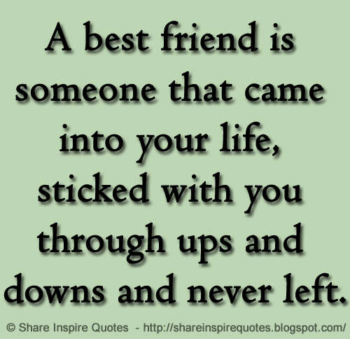 A Best Friend Is Someone That Came Into Your Life Sticked With You