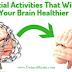 5 أنشطة أساسية من شأنها أن تجعل دماغك أكثر صحة