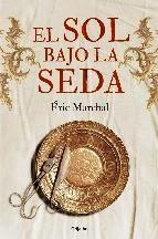 http://lecturasmaite.blogspot.com.es/2013/05/el-sol-bajo-la-seda-de-eric-marchal.html