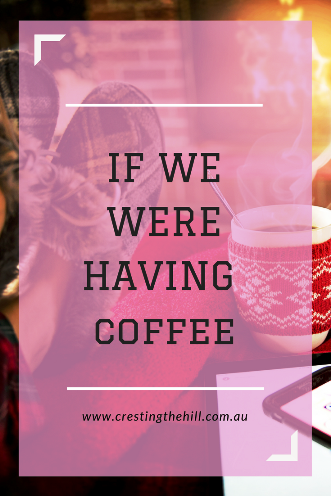 It's time to have a coffee and a chat - I'll tell you all about what's been happening in my world during