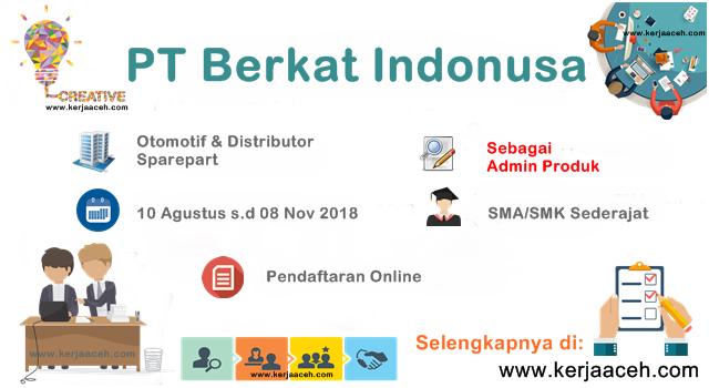 Lowongan Kerja Aceh Terbaru 2018 Admin Produk Gaji 3 s.d 5 Juta di PT Berkat Indonusa Lhokseumawe